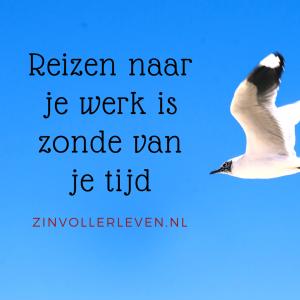 reizen naar je werk is zonde van je tijd en energie zinvollerleven.nl