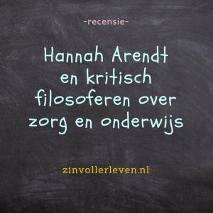 Hannah Arendt zorg onderswijs filosofie recensie zinvollerleven.nl