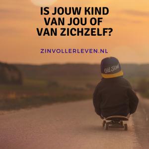 Is jouw kind van jou of van zichzelf zinvollerleven.nl
