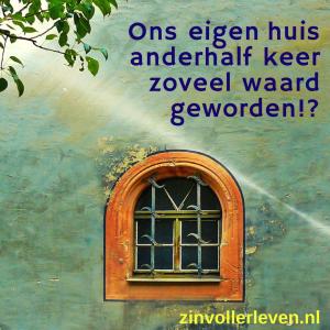 Ons eigen huis anderhalf keer zoveel waard geworden zinvollerleven.nl