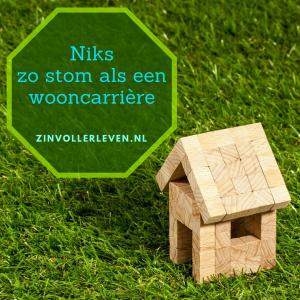 Niks zo stom als een wooncarriere zinvollerleven.nl