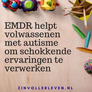 93 EMDR helpt volwassenen met autisme om schokkende ervaringen te verwerken