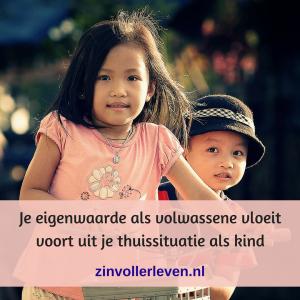 eigenwaarde als volwassene vloeit voort uit je thuissituatie als kind zinvollerleven.nl zelfvertrouwen