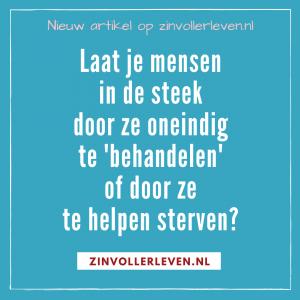 Laat je mensen in de steek door ze te oneindig te 'behandelen' of door ze te helpen sterven euthanasie zelfdoding zinvollerleven.nl