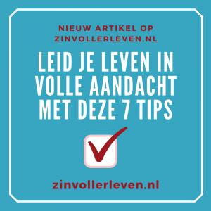 Leid je leven in volle aandacht met deze zeven tips zinvollerleven.nl