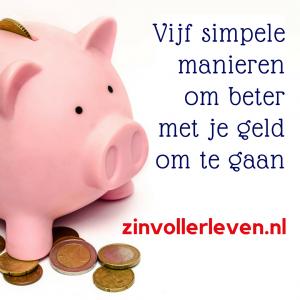 Vijf simpele manieren om beter met je geld om te gaan budget zinvollerleven.nl
