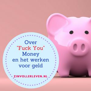 Over Fuck You Money en het werken voor geld zinvollerleven.nl