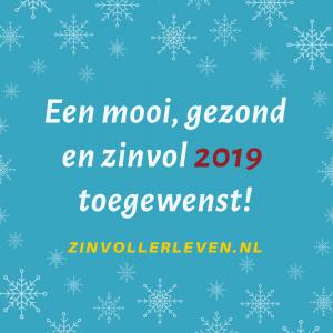 Een mooi, gezond en zinvol 2019 toegewenst zinvollerleven.nl