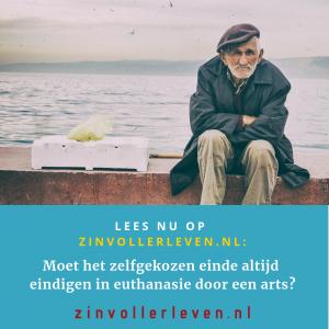 Moet het zelfgekozen einde altijd eindigen in euthanasie door een arts zinvollerleven.nl