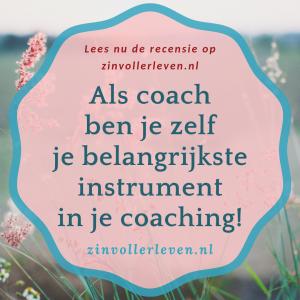 Als coach ben je zelf je belangrijkste instrument in je coaching zinvollerleven.nl 2019 coachingsrelatie