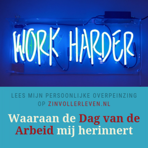 Waaraan de Dag van de Arbeid mij herinnert - zinvollerleven.nl
