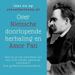 Nietzsche, doorlopende herhaling en Amor Fati zinvollerleven.nl