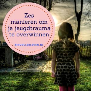 zes manieren om je jeugdtrauma te overwinnen zinvollerleven.nl