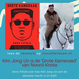 Kim Jong-Un Grote Kameraad Noord-Korea recensie zinvollerleven.nl