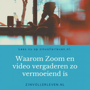 Waarom Zoom en video vergaderen zo vermoeiend is zinvollerleven.nl