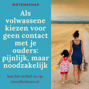 Als volwassene kiezen voor geen contact met je ouders - pijnlijk, maar noodzakelijk zinvollerleven.nl familie gezin ouders vervreemding